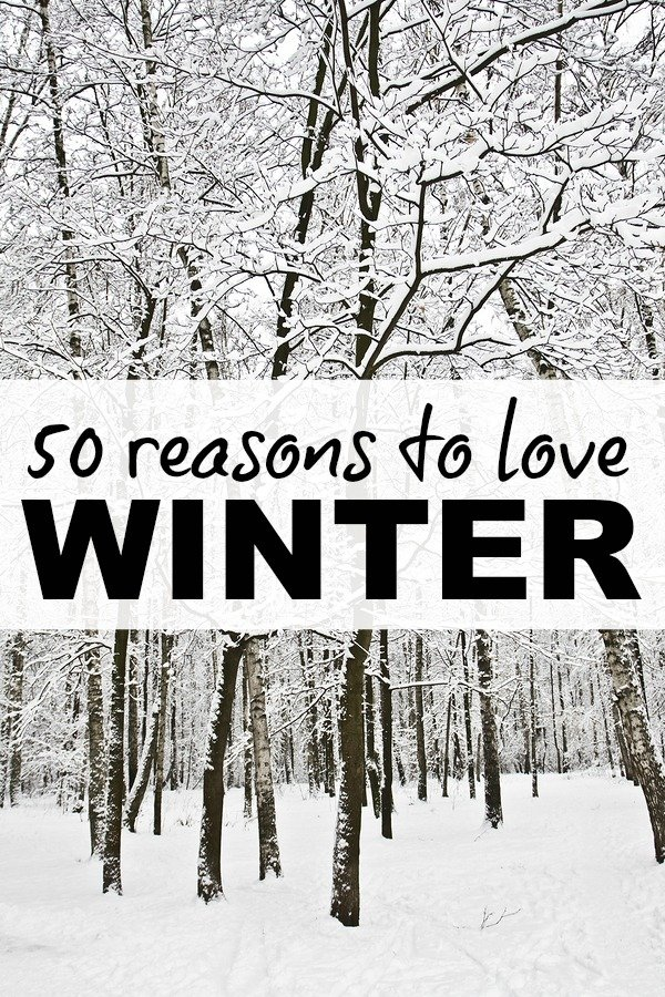 If you hate winter and all the misery it brings along with it (think: cold and flu season), but need a quick pick-me-up to help you make it to spring, this collection of 50 things I love about winter might just fool you into enjoying snow, sleet, and hail.