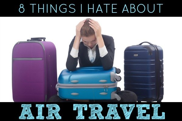 8 Things I Hate About Air Travel