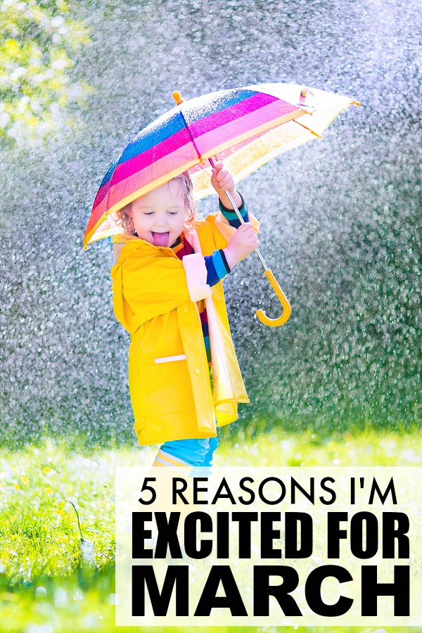 If you're sick to death of the cold, snowy weather, this list of reasons I'm excited for March will cheer you up and make you all warm and fuzzy inside!