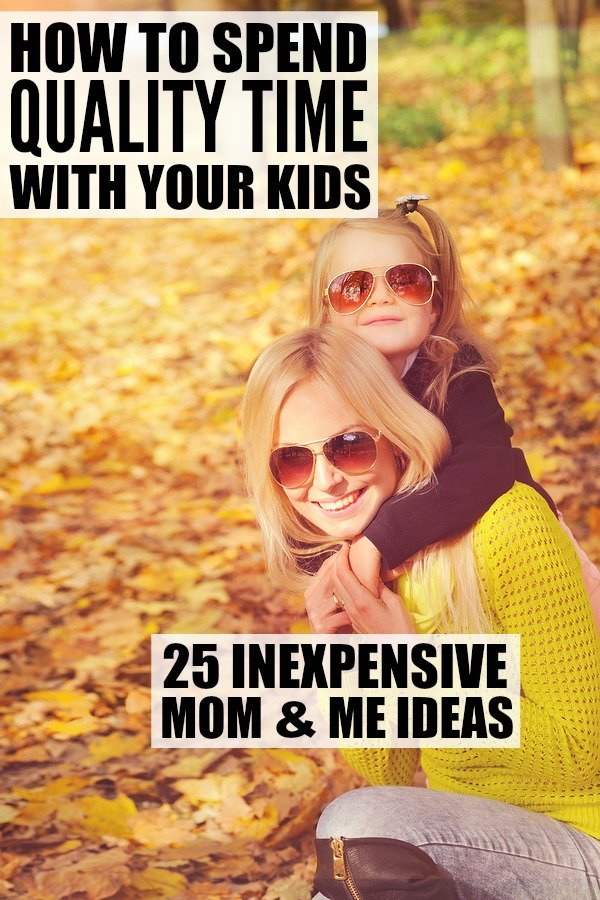 Spending quality time with your kids doesn't need to be difficult, nor does it need to cost an arm and a leg. Whether you're a mom of active boys or girly girls, we've got 25 inexpensive mom and me ideas to teach you how to make your children feel like they're the center of your universe every. single. day. Life's short. Have fun!