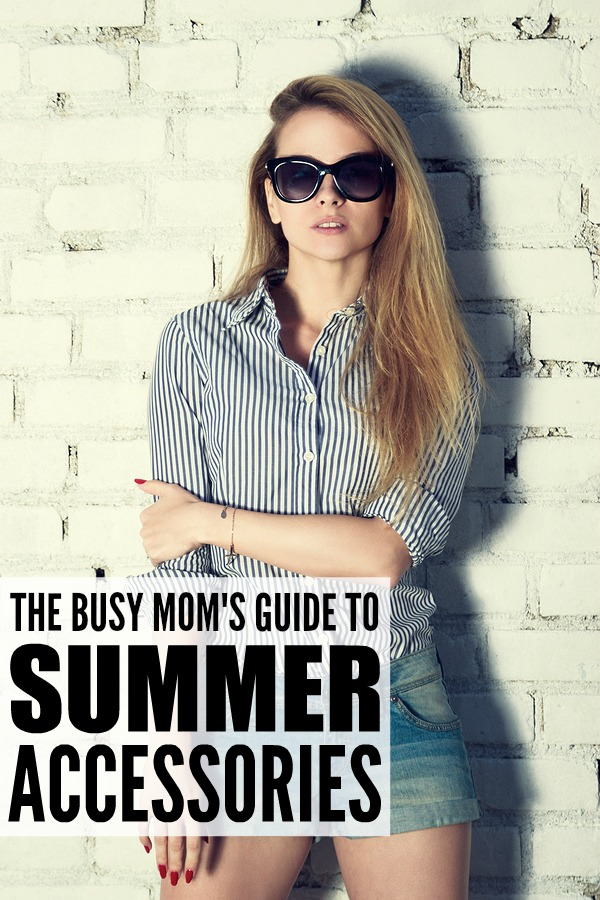 The Busy Mom's Guide to Summer Accessories