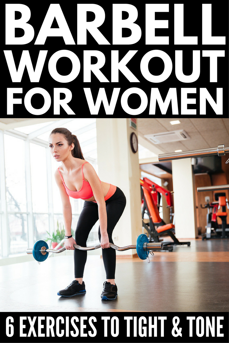 This Full Body Barbell Workout Routine For Women Consists Of 6 Simple Exercises That Tighten And