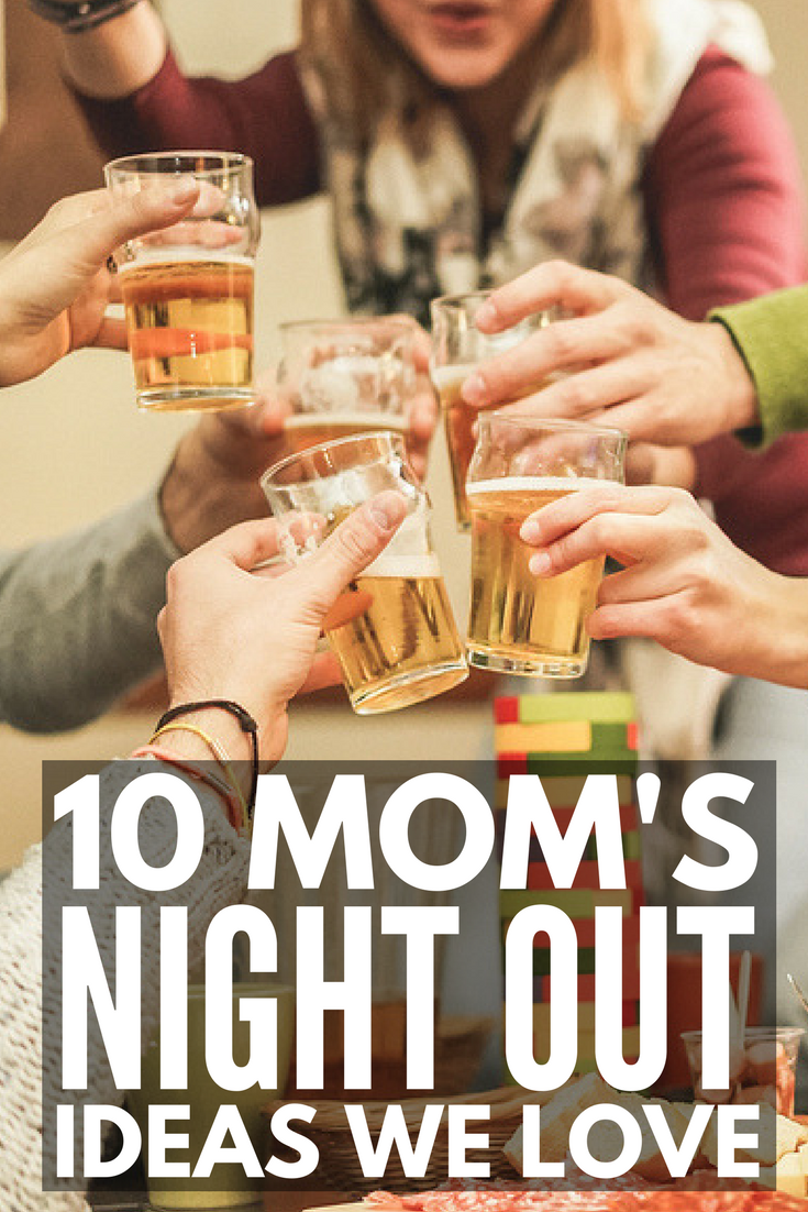 10 Fantastic Mom's Night Out Ideas | In dire need of a girl's night out (or girl's night in) away from your kids so you can get your PARTY on and burn off some steam? We've got 10 ladies night ideas you and your mom friends will love. Whether you're looking for low-key games or crafts you can enjoy at home with your girlfriends, or want activities and events you can organize for a fun night on the town, we're got you covered.