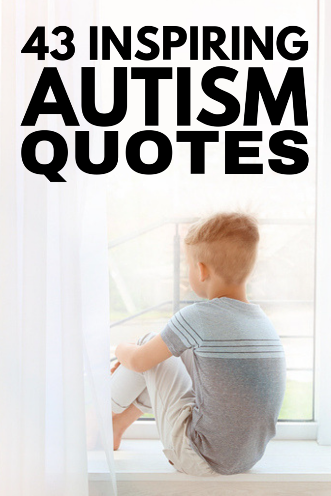 43 Autism Quotes | If you're looking for inspirational quotes about autism awareness and understanding, or you're a mom or dad with a son or daughter with ASD and you need positive facts and truths to help you stay motivated during the hard times, this post has it all. Whether your child has 'mild' high functioning autism or several nonverbal ASD, I hope these uplifting words of encouragement give you the strength to keep advocating for acceptance! #autism #autismquotes #autismawareness