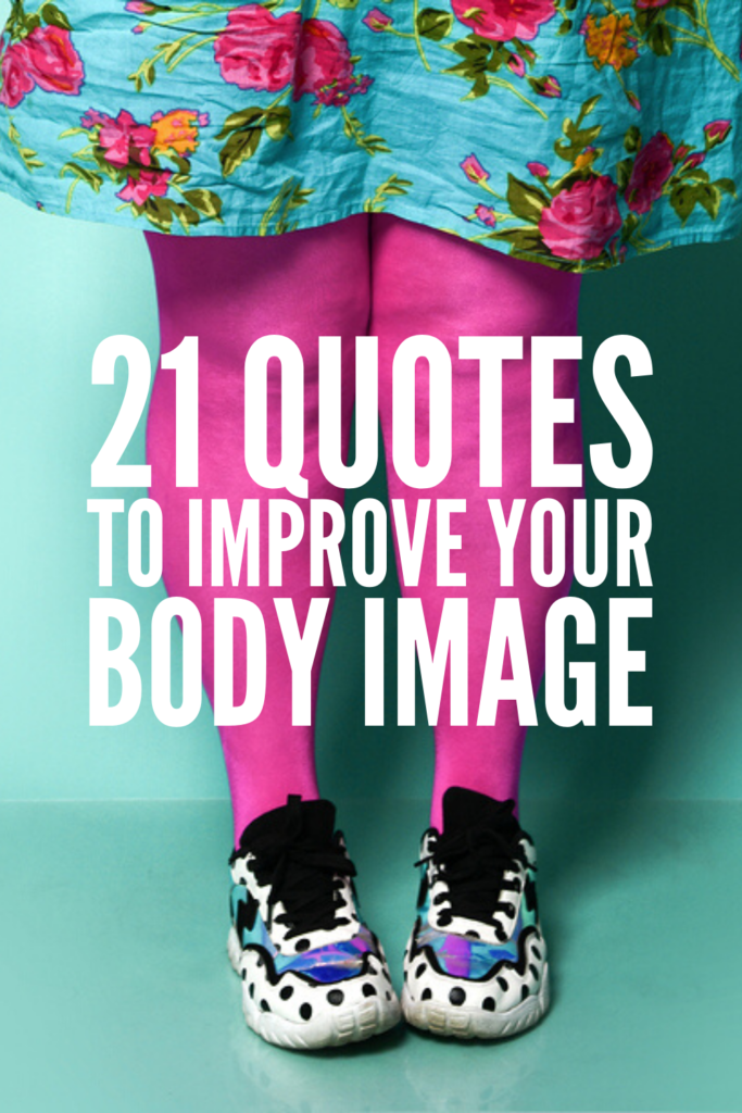 21 Inspirational Body Positivity Quotes | If you're looking for beautiful sayings and daily affirmations to improve your body image and help you develop healthy and happy thoughts about yourself and your life, this post is for you! Whether you commit these to memory, write them on a chalkboard, or tattoo them on your body, these mantras will remind you that all bodies are created equal. #bodypositivity #selflove #inspirationalquotes