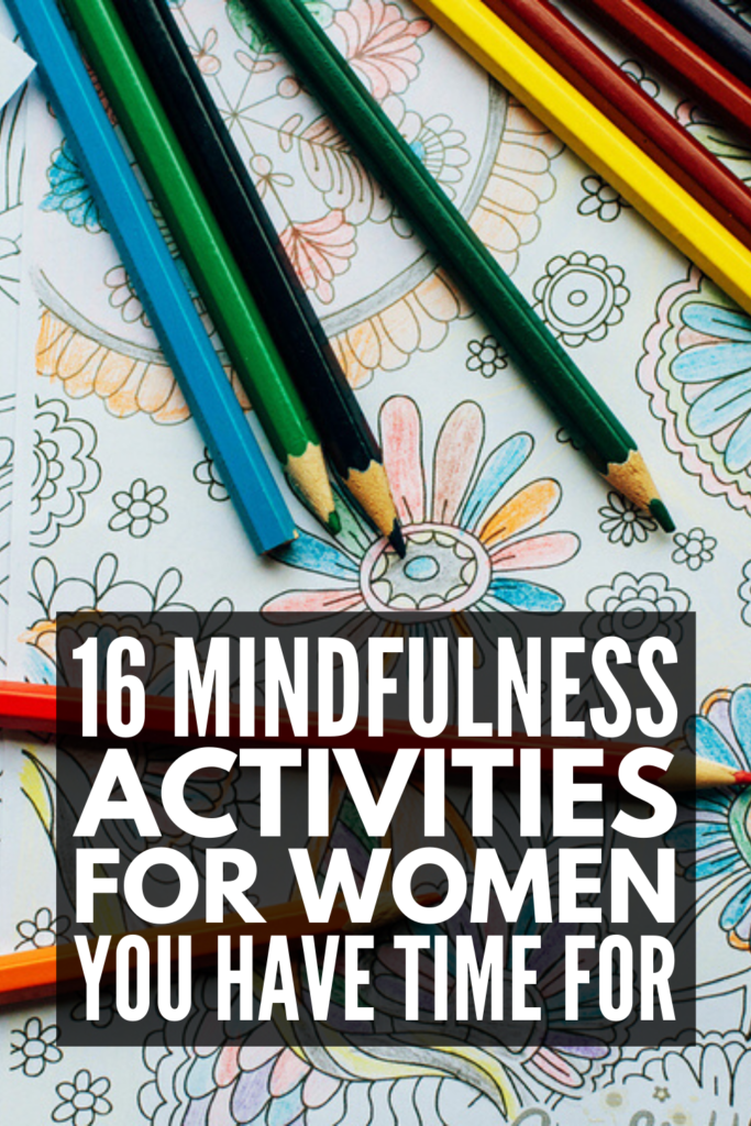 16 Mindfulness Activities For Women | Contrary to popular belief, mindfulness isn't just yoga and guided meditation. It's true! There are tons of other creative mindfulness exercises you can try to help you remain focused and centered without allowing intrusive thoughts, worries, or fears to permeate your mind. These calming, relaxing, and fun ideas are designed for adults, but many work for teens and even for kids! #mindfulness #mindfulnessactivities #selfcare #selfhelp