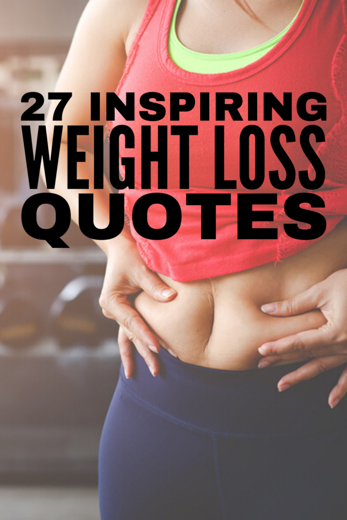 27 Motivational Weight Loss Quotes to Inspire You | If you're trying to lose weight and need positive and encouraging words to remind you to keep going when you feel like giving up, this collection of truths is for you! Weight loss motivation can be difficult, especially when you hit a plateau or fall off track. Remember that every meal is an opportunity to start again, and bookmark these motivational quotes for weight loss! #weightloss #weightlossquotes #weightlossmotivation #motivationalquotes