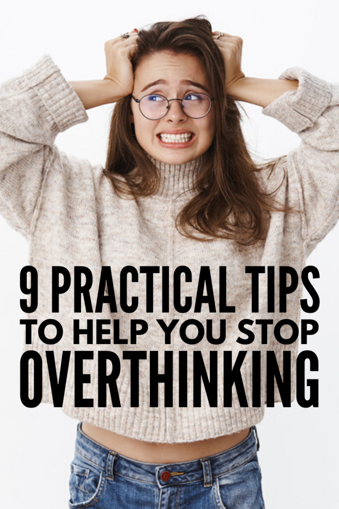 How to Stop Overthinking | If you're looking for practical tips to help you stop overthinking about everything - particularly the things you can't control - this post is for you! We're sharing 9 helpful strategies to help you stop worrying about what could go wrong, start focusing on what can go right, and begin living your life to the fullest each and everyday. If you're a chronic over-thinker, these tips will help! #stopoverthinking #selfhelp #selfimprovement #stopworrying