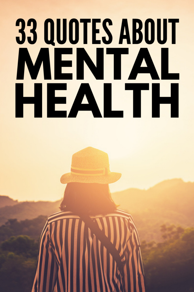 33 Powerful Mental Health Quotes to Keep You Grounded | Raising awareness about mental health struggles should be a priority, and this collection of quotes, sayings, and mantras is a great resource. Perfect for parents, for family, for students, for kids, for teachers and everyone in between, these short, simple, and inspiring quotes and affirmations about mental health will help calm your mind, reduce stress and anxiety, and allow you to feel calm and accepted when life gets hard.