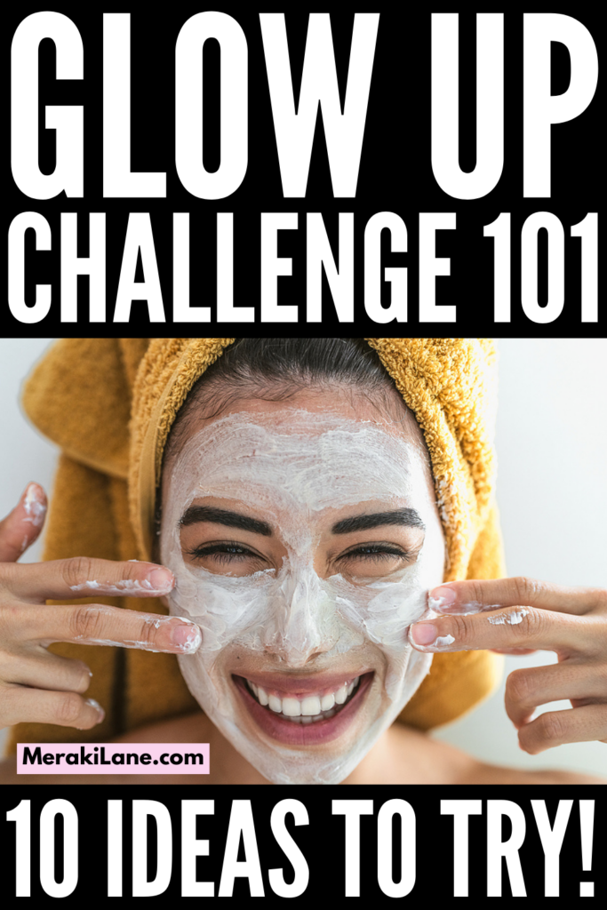 Glow Up Challenge 101 | If you want to know how to transform your life, committing to a Glow Up Challenge is a great way to start. Whether you decide on a 30 day period or opt for something shorter or longer, there are tons of small changes you can make to your daily habits to improve your physical, mental, and emotional health, as well as the way you FEEL about yourself, both inside and out. You've probably heard all about Glow Ups on TikTok, and this post has 10 ideas to help you get started!