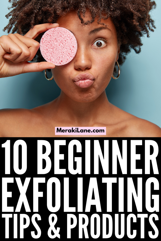 10 Exfoliating Tips and Products   If you're new to exfoliating and want the best tips, techniques, and scrubs, this post is for you! We're sharing everything you need to know to get started, including our favorite, easy-to-make DIY homemade body scrubs, as well as budget-friendly drugstore exfoliating scrubs for your face and body. If you want to upgrade your skincare routine, these exfoliating tips and scrubs will deep clean your pores, even out your skin, boost lymphatic drainage, and more!